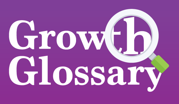 Growth Glossary